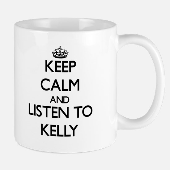 Keep Calm and Listen to Kelly Mugs