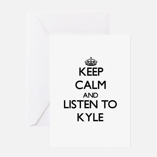 Keep Calm and Listen to Kyle Greeting Cards