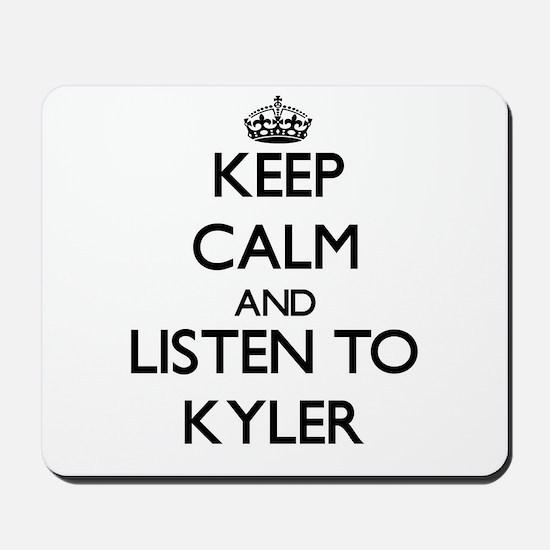 Keep Calm and Listen to Kyler Mousepad