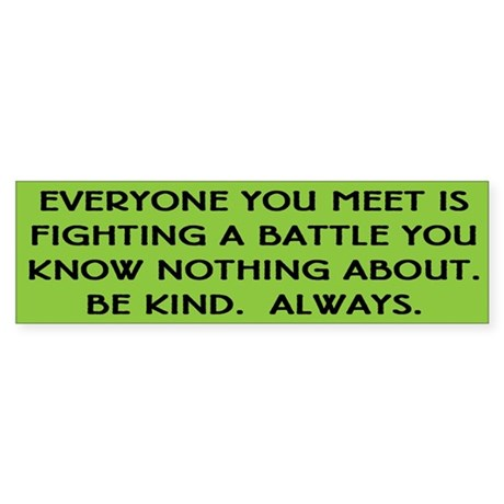 Everyone Is Fighting A Battle Quote Bumper Bumper Sticker By