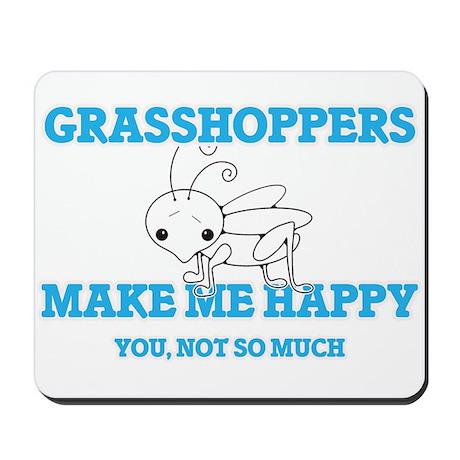 Grasshoppers Make Me Happy Mousepad
