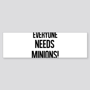Everyone Needs Minions Bumper Sticker