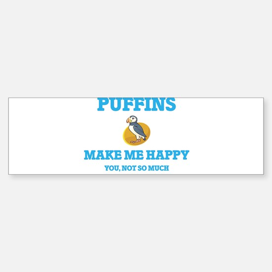 Puffins Make Me Happy Bumper Bumper Bumper Sticker