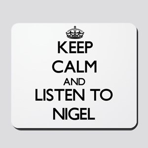 Keep Calm and Listen to Nigel Mousepad