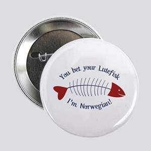 "You Bet Your Lutefisk I'm Norwegian! 2.25"" Button"