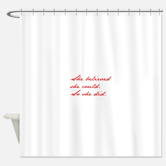 SHE-BELIEVED-SHE-COULD-jan-red Shower Curtain