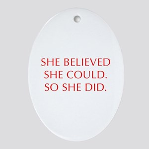 SHE-BELIEVED-SHE-COULD-OPT-RED Ornament (Oval)