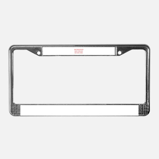 SHE-BELIEVED-SHE-COULD-OPT-RED License Plate Frame
