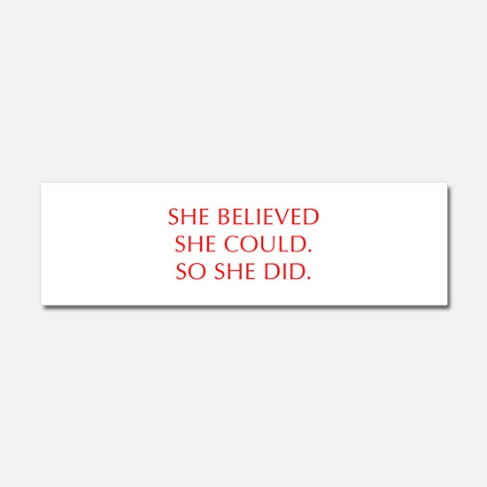 SHE-BELIEVED-SHE-COULD-OPT-RED Car Magnet 10 x 3