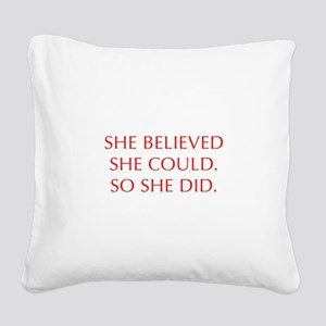 SHE-BELIEVED-SHE-COULD-OPT-RED Square Canvas Pillo