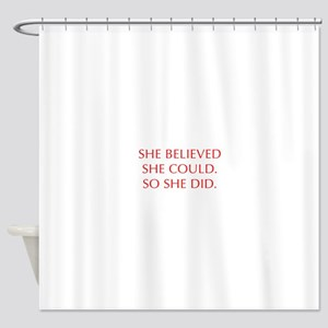 SHE-BELIEVED-SHE-COULD-OPT-RED Shower Curtain