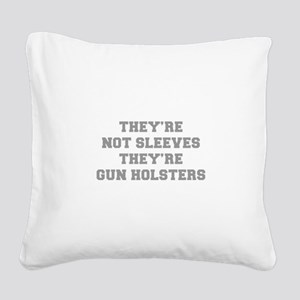 THEYRE-NOT-SLEEVES-FRESH-GRAY Square Canvas Pillow