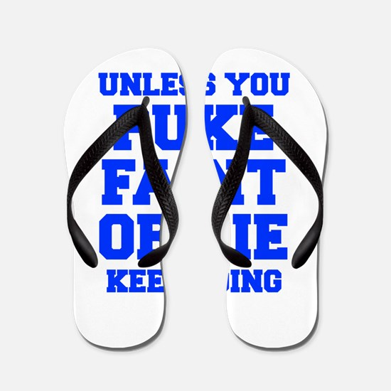 UNLESS-YOU-PUKE-FRESH-BLUE Flip Flops
