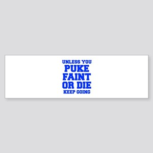 UNLESS-YOU-PUKE-FRESH-BLUE Bumper Sticker