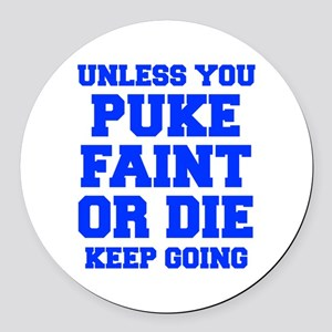 UNLESS-YOU-PUKE-FRESH-BLUE Round Car Magnet