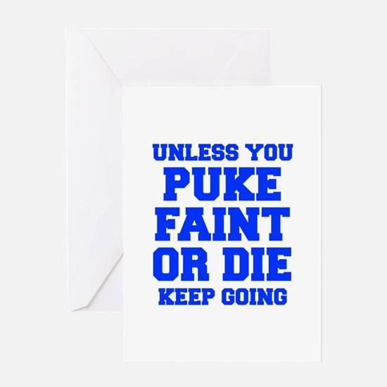 UNLESS-YOU-PUKE-FRESH-BLUE Greeting Cards