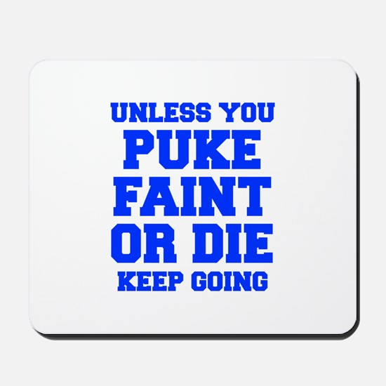 UNLESS-YOU-PUKE-FRESH-BLUE Mousepad