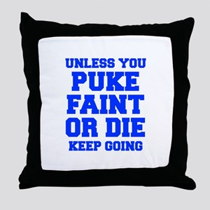 UNLESS-YOU-PUKE-FRESH-BLUE Throw Pillow