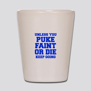 UNLESS-YOU-PUKE-FRESH-BLUE Shot Glass