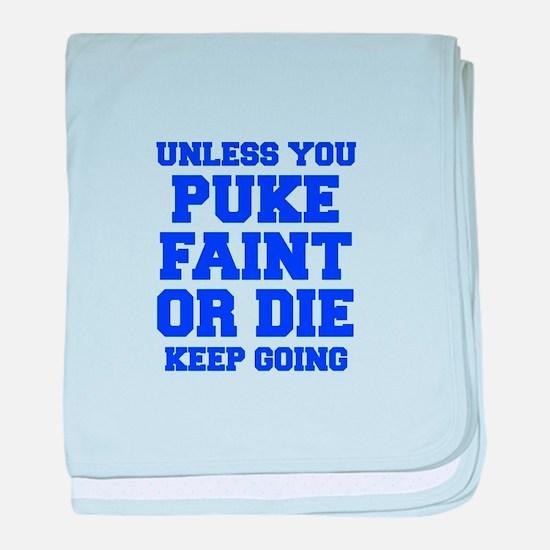 UNLESS-YOU-PUKE-FRESH-BLUE baby blanket