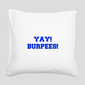 YAY-BURPEES-FRESH-BLUE Square Canvas Pillow
