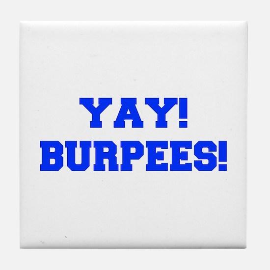 YAY-BURPEES-FRESH-BLUE Tile Coaster