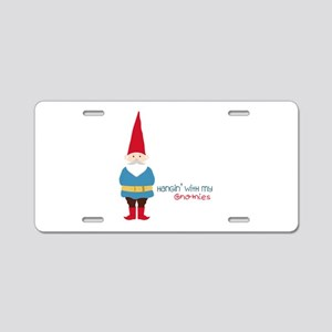 Hangin' With My Gnomies Aluminum License Plate