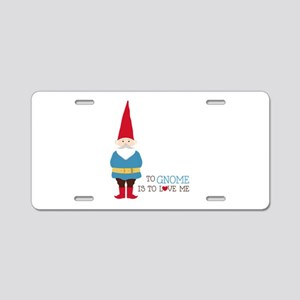 To Gnome Is To Love Me Aluminum License Plate