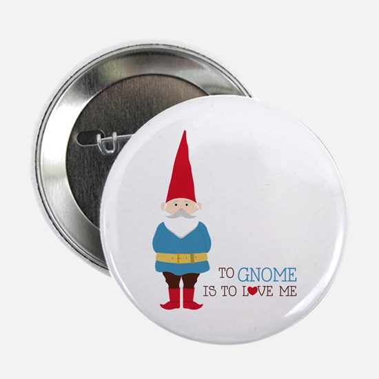 """To Gnome Is To Love Me 2.25"""" Button"""
