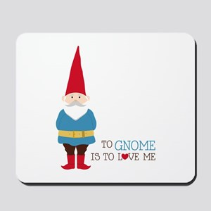 To Gnome Is To Love Me Mousepad