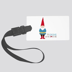 To Gnome Is To Love Me Luggage Tag