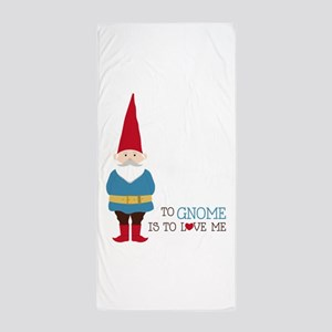 To Gnome Is To Love Me Beach Towel