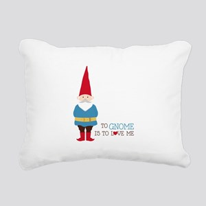To Gnome Is To Love Me Rectangular Canvas Pillow