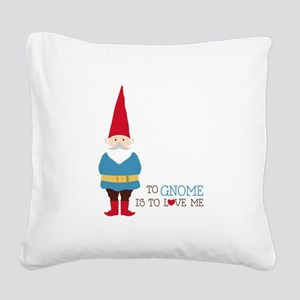 To Gnome Is To Love Me Square Canvas Pillow