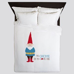 To Gnome Is To Love Me Queen Duvet