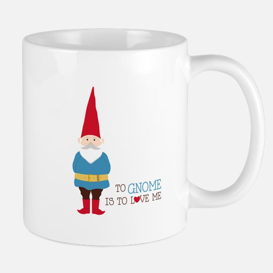 To Gnome Is To Love Me Mugs