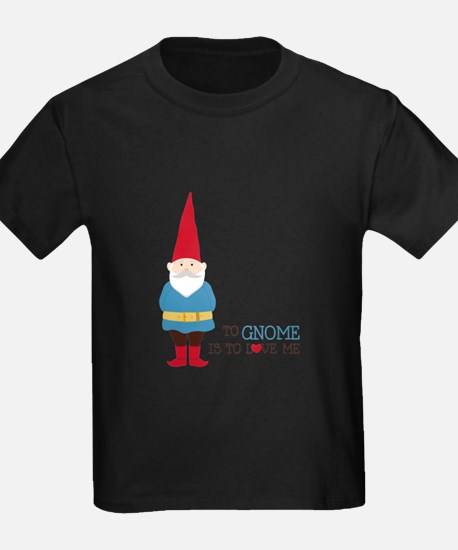 To Gnome Is To Love Me T-Shirt