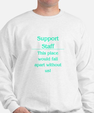 Place would fall apart..... Sweatshirt