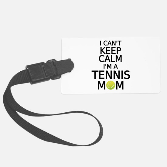 I cant keep calm, I am a tennis mom Luggage Tag
