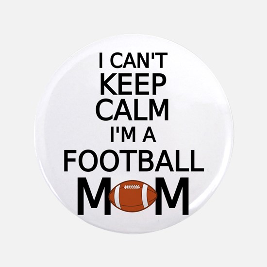 "I cant keep calm, I am a football mom 3.5"" Button"