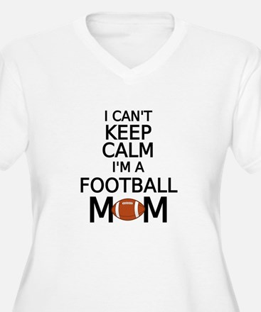 I cant keep calm, I am a football mom Plus Size T-
