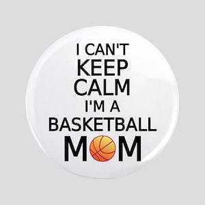 "I cant keep calm, I am a basketball mom 3.5"" Butto"