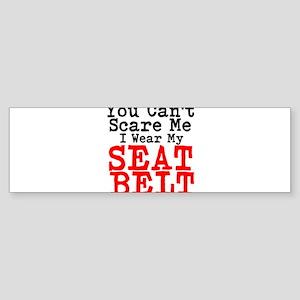 You Cant Scare Me I Wear My Seat Belt Bumper Stick