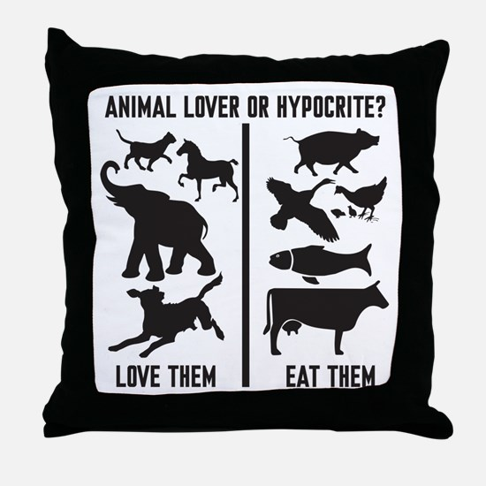 Animal Lover or Hypocrite? Throw Pillow