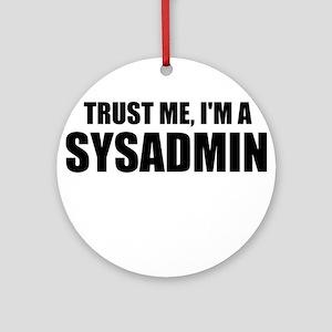 Trust Me, I'm A SYSADMIN Ornament (Round)