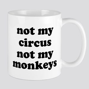 Not My Circus Not My Monkeys Mugs