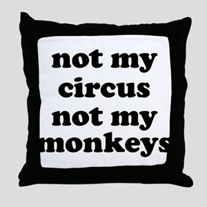 Not My Circus Not My Monkeys Throw Pillow