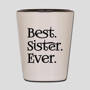 Best Sister Ever Shot Glass