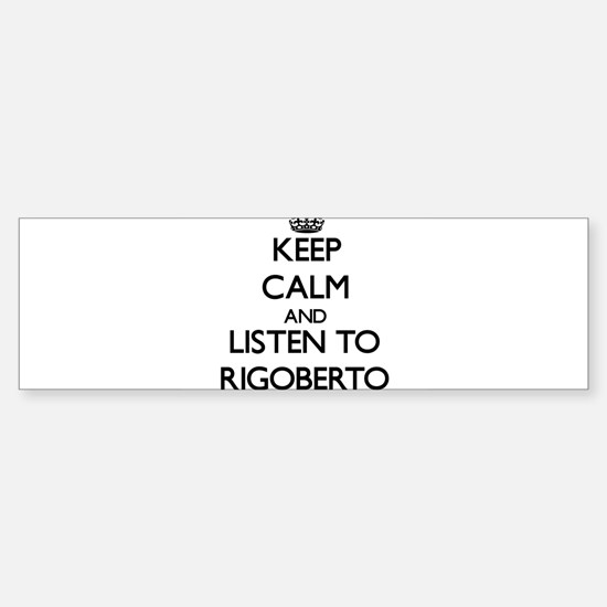 Keep Calm and Listen to Rigoberto Bumper Car Car Sticker