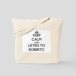 Keep Calm and Listen to Roberto Tote Bag